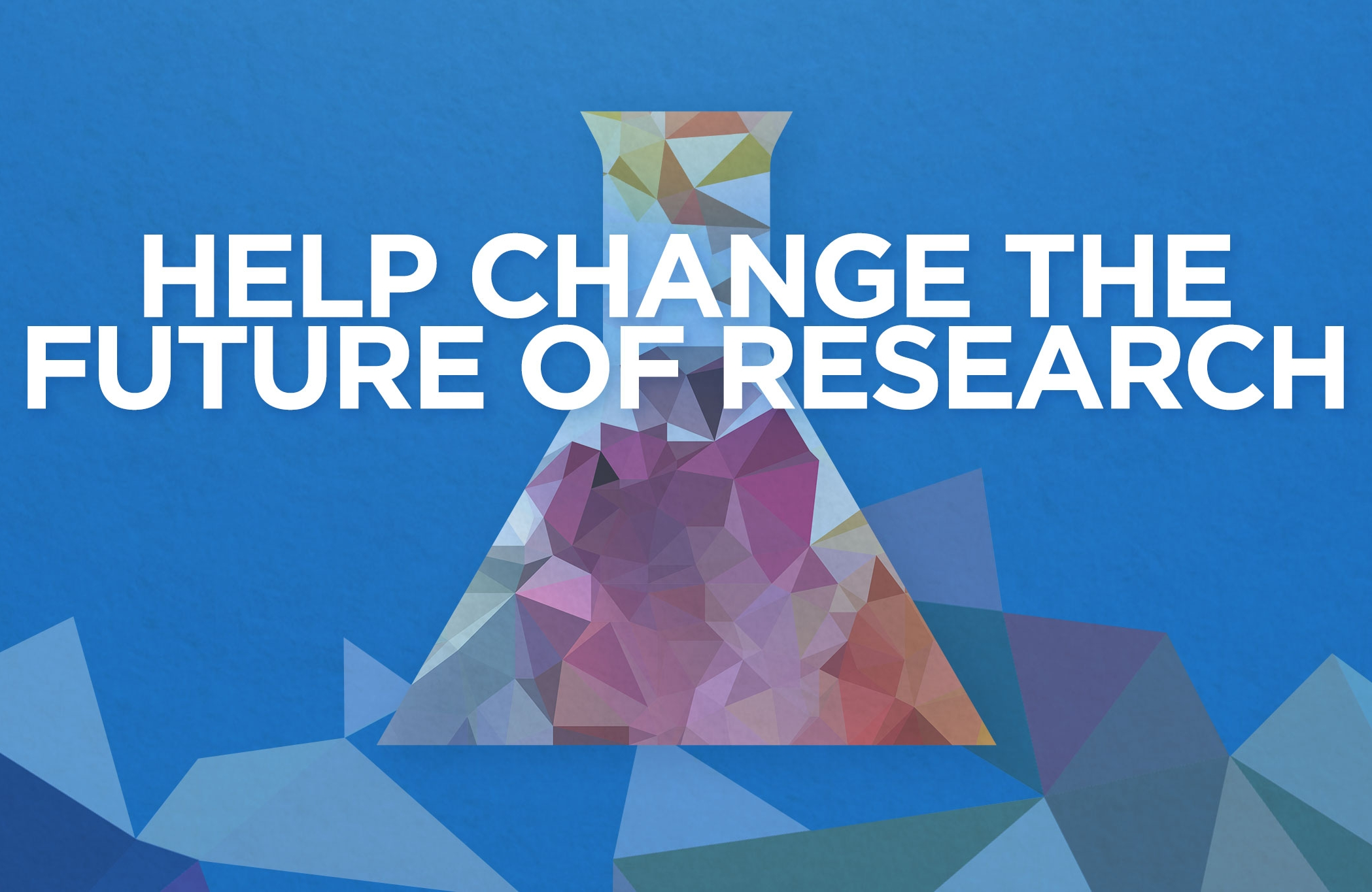 Help change the future of research.